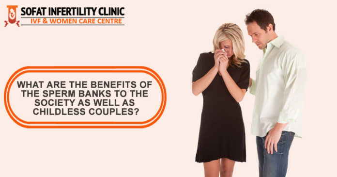 What Are The Benefits Of The Sperm Banks To The Society As Well As Childless Couples?