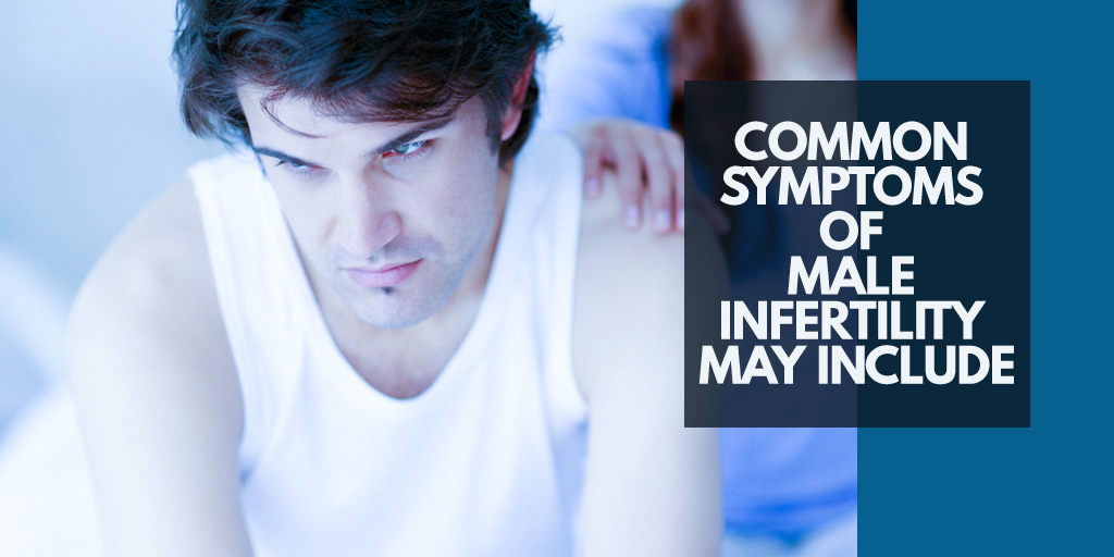 Common symptoms of male infertility may include;