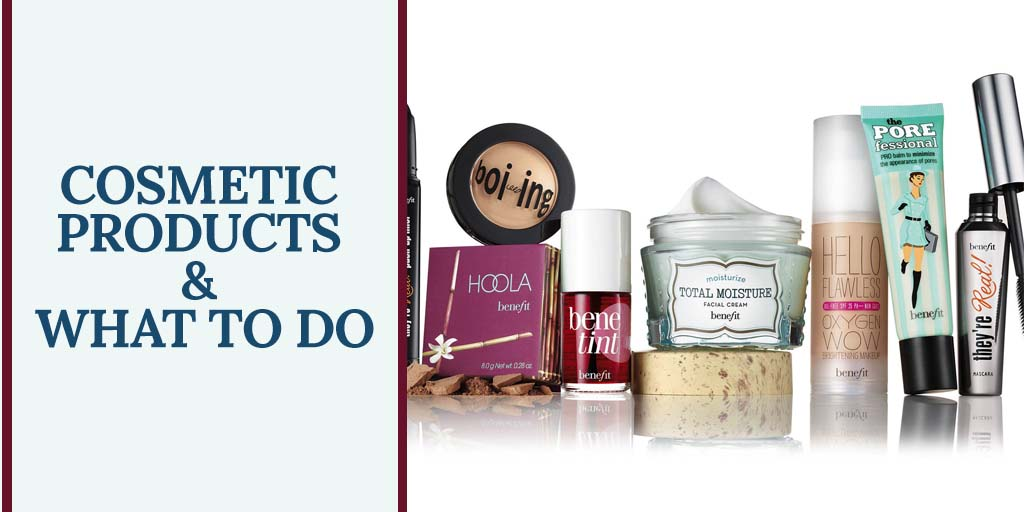 Cosmetic products & what to do.