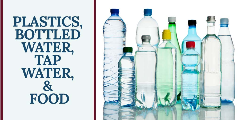 Plastics, Bottled Water, Tap Water, & Food