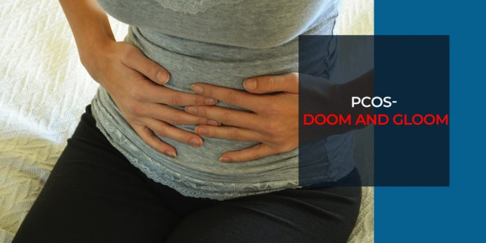 PCOS- DOOM AND GLOOM