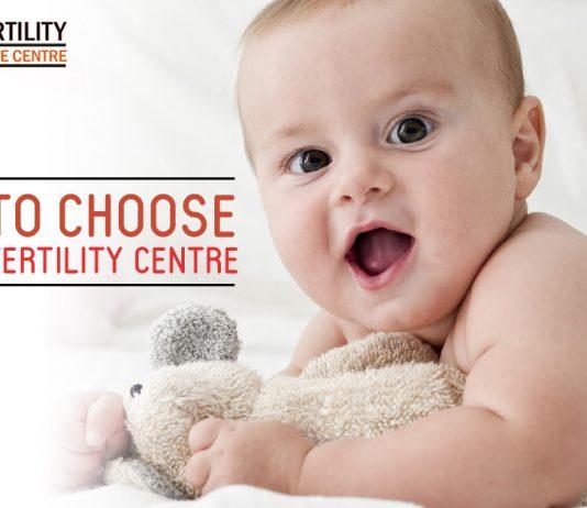 Ways to choose the best Fertility centre