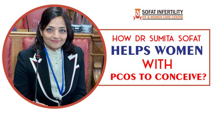 How Dr Sumita Sofat Helps Women With PCOS to conceive