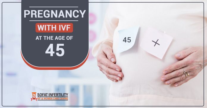 Pregnancy with IVF at the age of 45