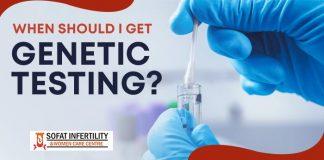 When should I get genetic testing